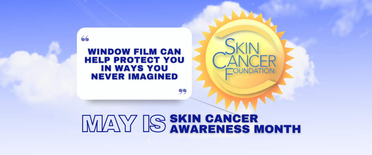 May Is Skin Cancer Awareness Month - See How Window Film Helps - Window Film and Window Tinting Services in Lancaster, Pennsylvania